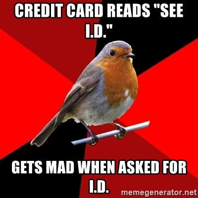 """Retail Robin - credit card reads """"SEE I.D."""" gets mad when asked for I.d."""