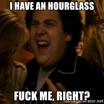Jonah Hill - I have an Hourglass Fuck me, right?