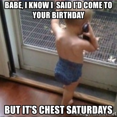Baby on Phone - BABE, I KNOW I  SAID I'D COME TO YOUR BIRTHDAY BUT IT'S CHEST SATURDAYS
