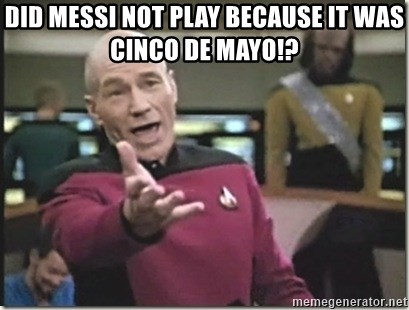 star trek wtf - did messi not play because it was cinco de mayo!?