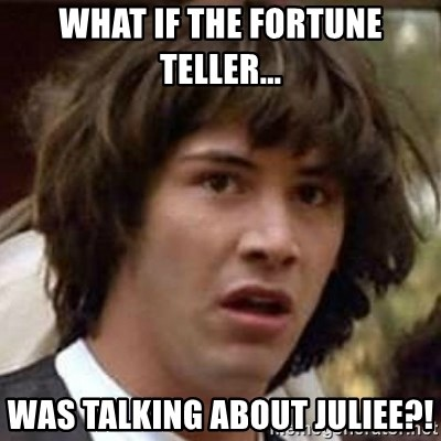 Conspiracy Keanu - What if the fortune teller... WAS TALKING ABOUT JULIEE?!