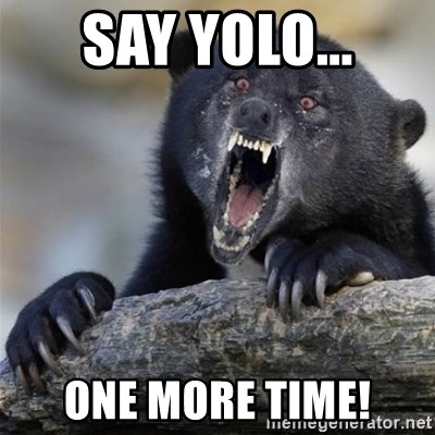 Insane Confession Bear - SAY YOLO... ONE MORE TIME!