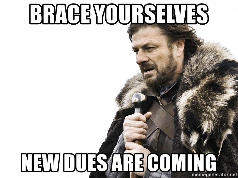 Winter is Coming - BRACE YOURSELVES NEW DUES ARE COMING