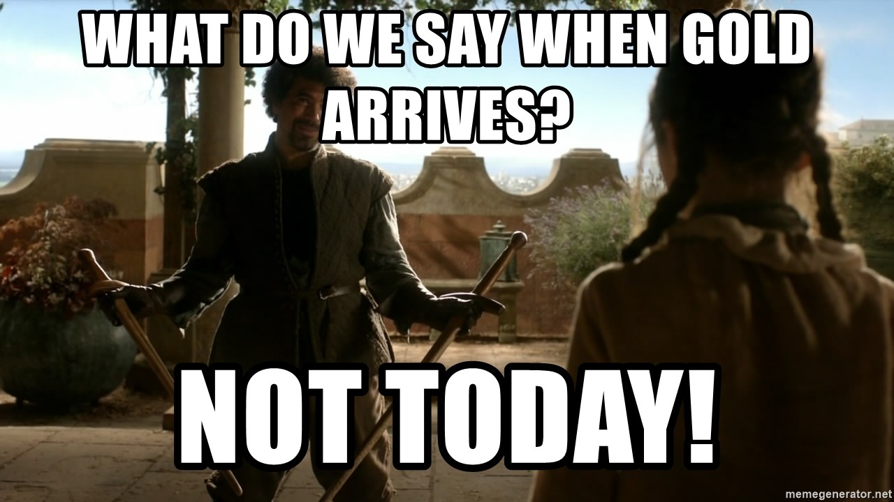 game of thrones dancing maste - What do we say when gold arrives? Not Today!