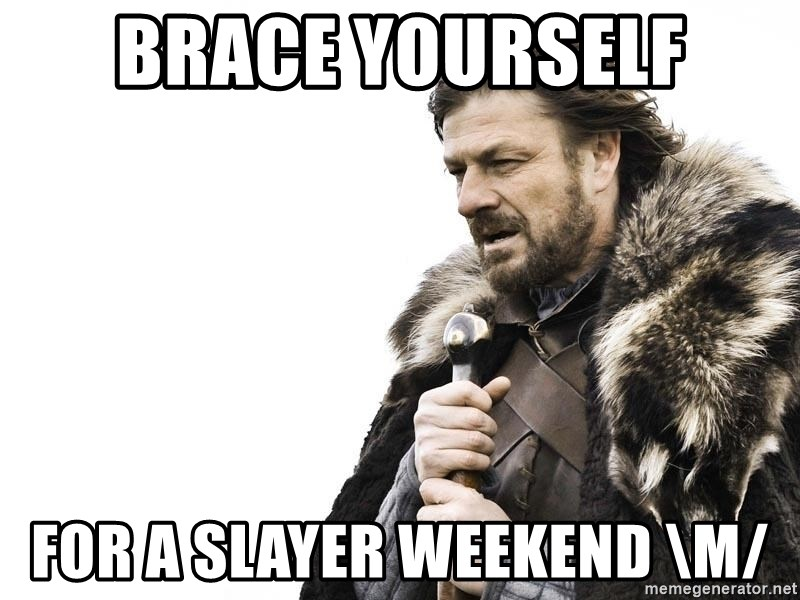 Winter is Coming - Brace yourself for a slayer weekend \m/