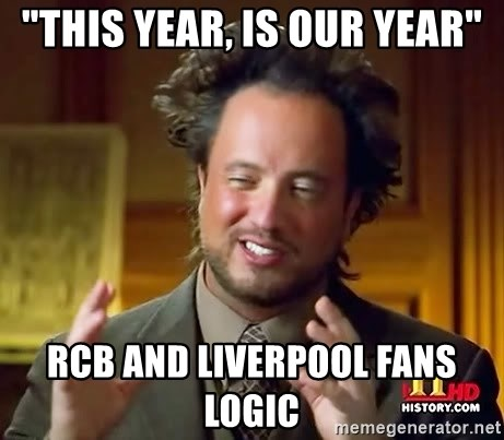 """Ancient Aliens - """"This year, is our year"""" Rcb and liverpool fans logic"""