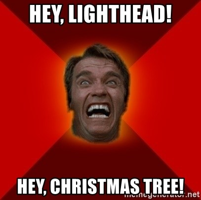 Hey, Lighthead! Hey, Christmas Tree! - Angry Arnold | Meme Generator