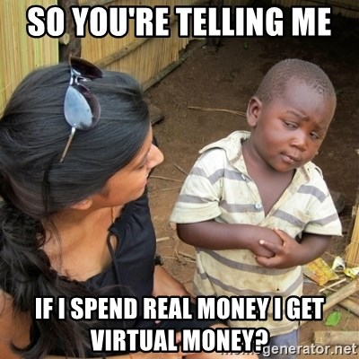 skeptical black kid - SO YOU'RE TELLING ME  IF I SPEND REAL MONEY I GET VIRTUAL MONEY?
