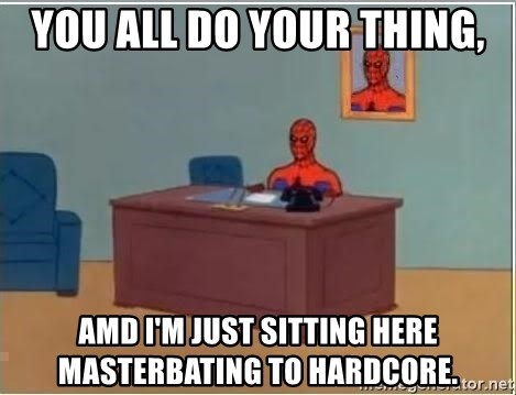 Spiderman Desk - YOU ALL DO YOUR THING, AMD I'm JUST SITTING here masterbating to hardcore.