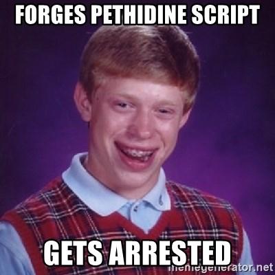 Bad Luck Brian - FORGES PETHIDINE SCRIPT GETS ARRESTED