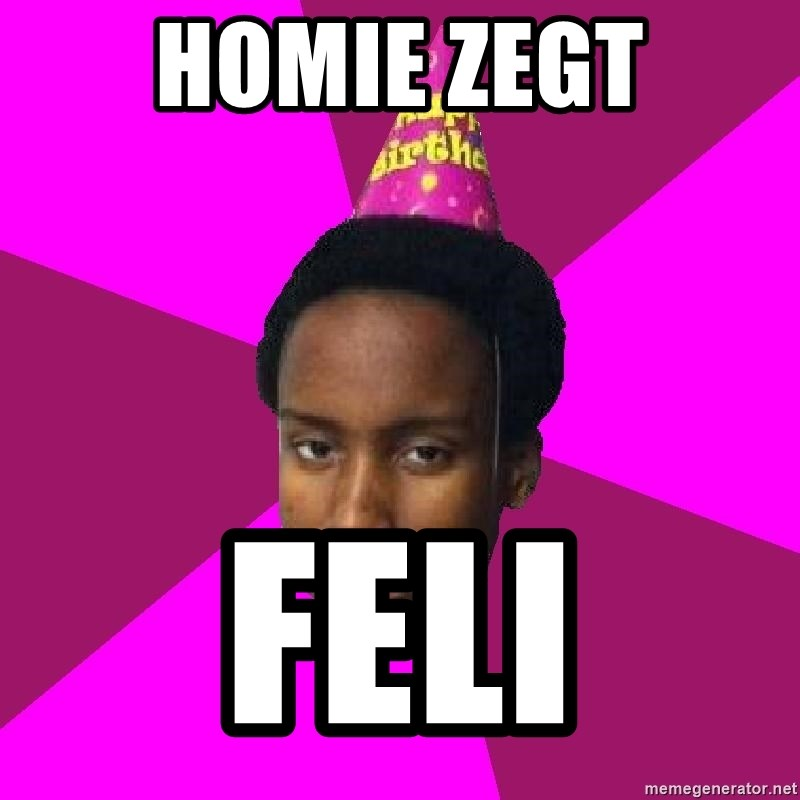 Happy Birthday Black Kid - HOMIE ZEGT FELI