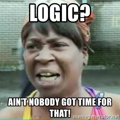 Sweet Brown Meme - logic? ain't nobody got time for that!