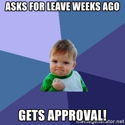 Success Kid - ASKS FOR LEAVE WEEKS AGO GETS APPROVAL!