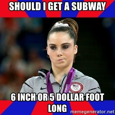 Mckayla Maroney Does Not Approve - Should I get a Subway 6 inch or 5 dollar foot long