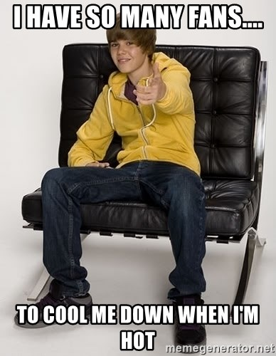Justin Bieber Pointing - I HAVE SO MANY FANS....  TO COOL ME DOWN WHEN I'M HOT