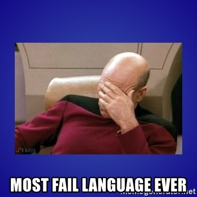Picard facepalm  -  MOST FAIL LANGUAGE EVER