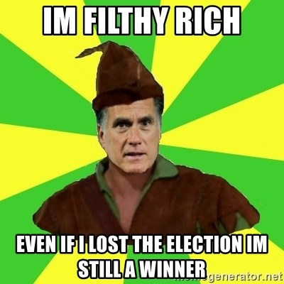 RomneyHood - im filthy rich even if i lost the election im still a winner