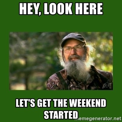 Si Robertson - HEY, LOOK HERE LET'S GET THE WEEKEND STARTED