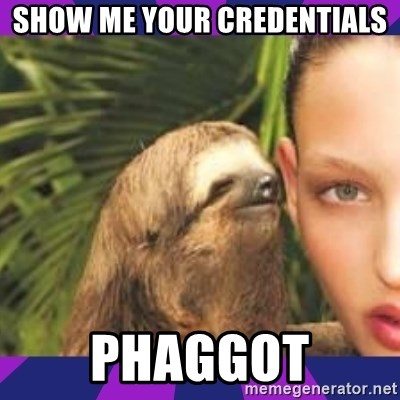 Perverted Whispering Sloth  - show me your credentials phaggot