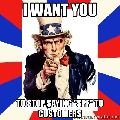 """uncle sam i want you - I want you to stop saying """"SPF"""" to customers"""