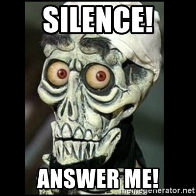 Achmed the dead terrorist - Silence! answer me!
