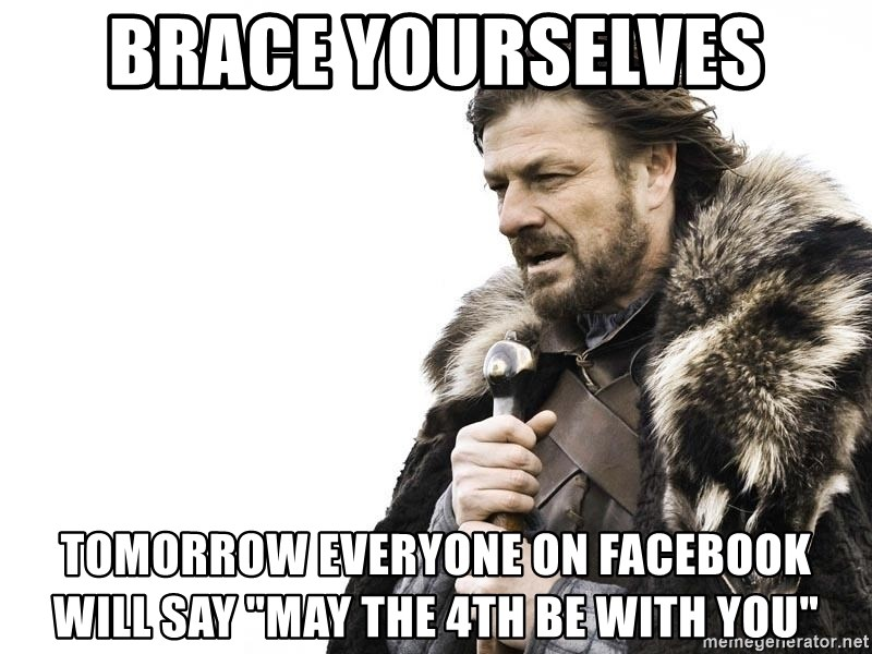 """Winter is Coming - brace yourselves tomorrow everyone on facebook will say """"may the 4th be with you"""""""