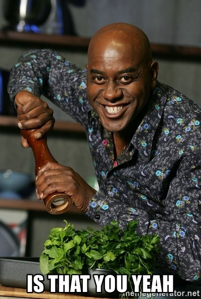 Ainsley Chef - IS that you yeah