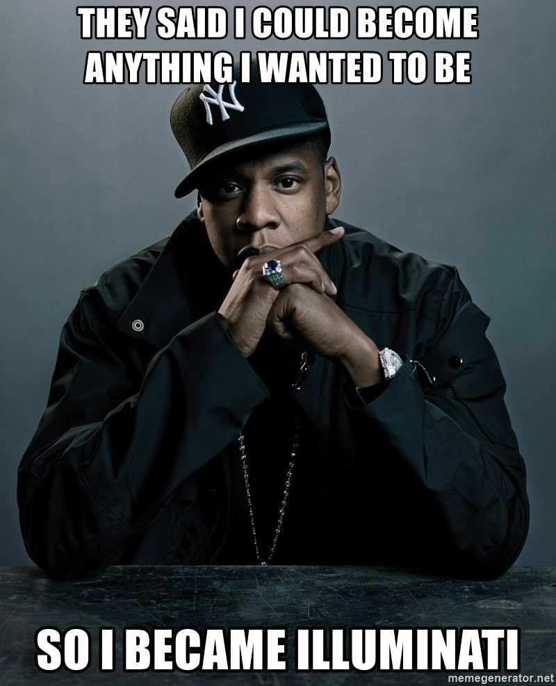 Jay Z problem - They said i could become anything i wanted to be so i became illuminati
