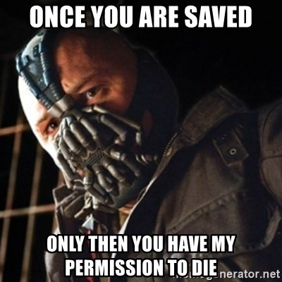 Only then you have my permission to die - Once you are saved only then you have my permission to die