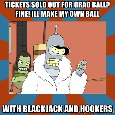 Blackjack and hookers bender - Tickets sold out for grad ball? Fine! Ill make my own ball with blackjack and hookers
