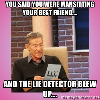 MAURY PV - You said you were mansitting your best friend.... and the Lie detector Blew up....