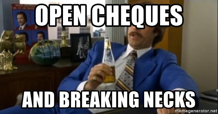 That escalated quickly-Ron Burgundy - OPEN CHEQUES  AND BREAKING NECKS