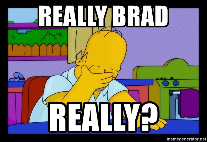 Homer Facepalm - Really brad really?