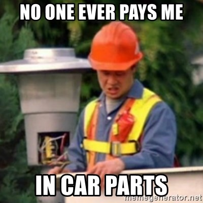 No One Ever Pays Me in Gum - No onE ever pays me In car Parts