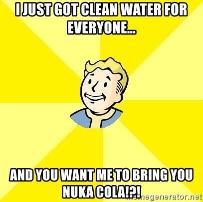 Fallout 3 - I just got clean water for everyone... And you want me to bring you nuka cola!?!