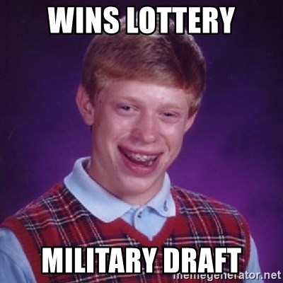 Bad Luck Brian - wins lottery military draft