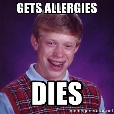 Bad Luck Brian - gets allergies dies