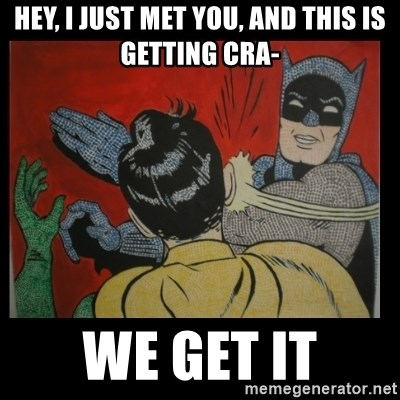 Batman Slappp - hey, i just met you, and this is getting cra- we get it