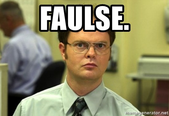 Dwight Meme - FAULSE.