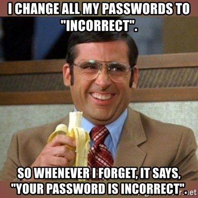 """steve carell - I Change all my passwords to """"incorrect"""".  So whenever I forget, it says,  """"your password is incorrect""""."""