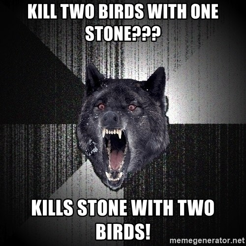 Insanity Wolf - Kill two birds with one stone??? Kills stone with two birds!