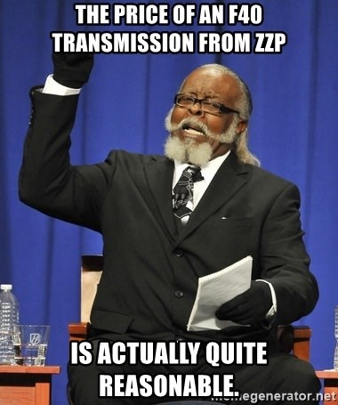 Rent Is Too Damn High - THE PRICE OF AN F40 TRANSMISSION FROM ZZP IS ACTUALLY QUITE REASONABLE.
