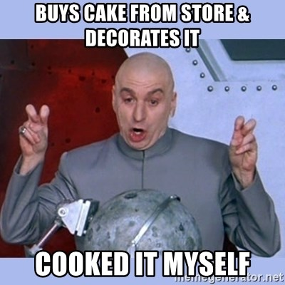 Dr Evil meme - Buys cake from sTore & decorates it Cooked it myself