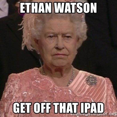 the queen olympics - ETHAN WATSON GET OFF THAT IPAD