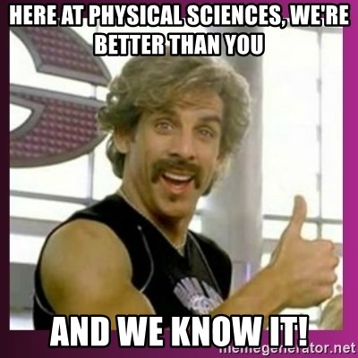 Globo Gym - Here at physical sciences, we're better than you And we know it!