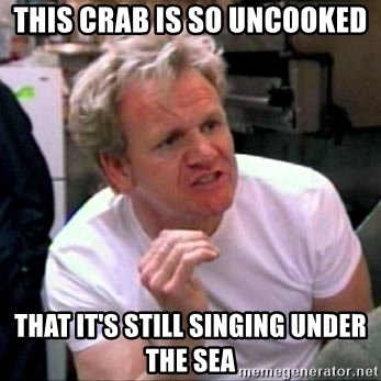 Gordon Ramsay - This crab is so uncooked  that it's still singing under the sea