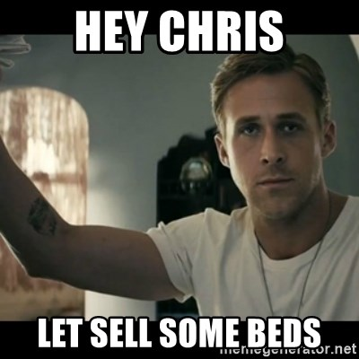 ryan gosling hey girl - Hey chris let sell some beds
