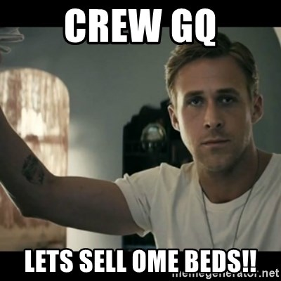 ryan gosling hey girl - crew gq lets sell ome beds!!