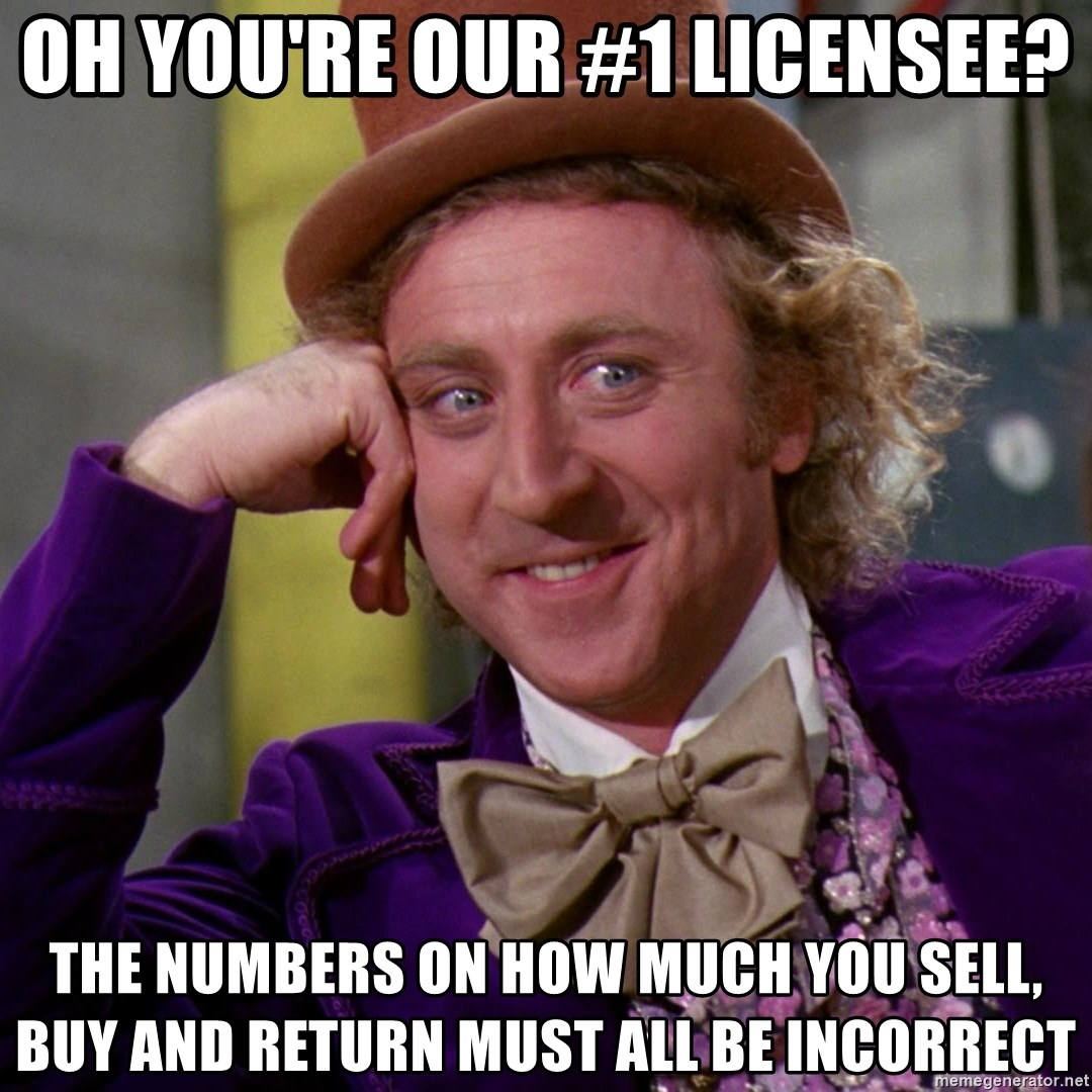 Willy Wonka - Oh you're our #1 licensee? The numbers on How much you seLl, Buy and return must all be InCorrect