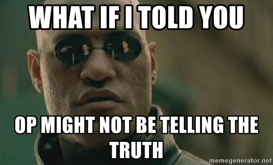 Scumbag Morpheus - what if i told you op might not be telling the truth